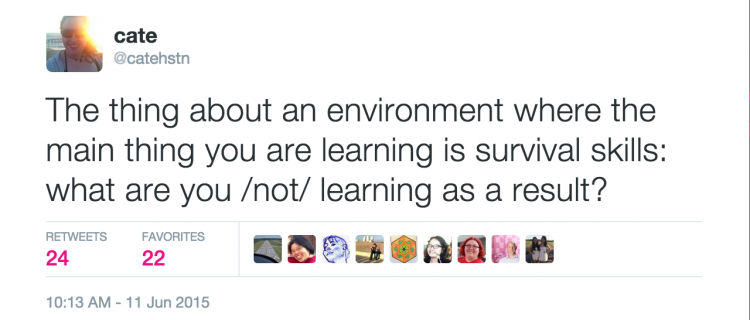 The thing about an environment where the main thing you are learning is survival skills: what are you /not/ learning as a result?